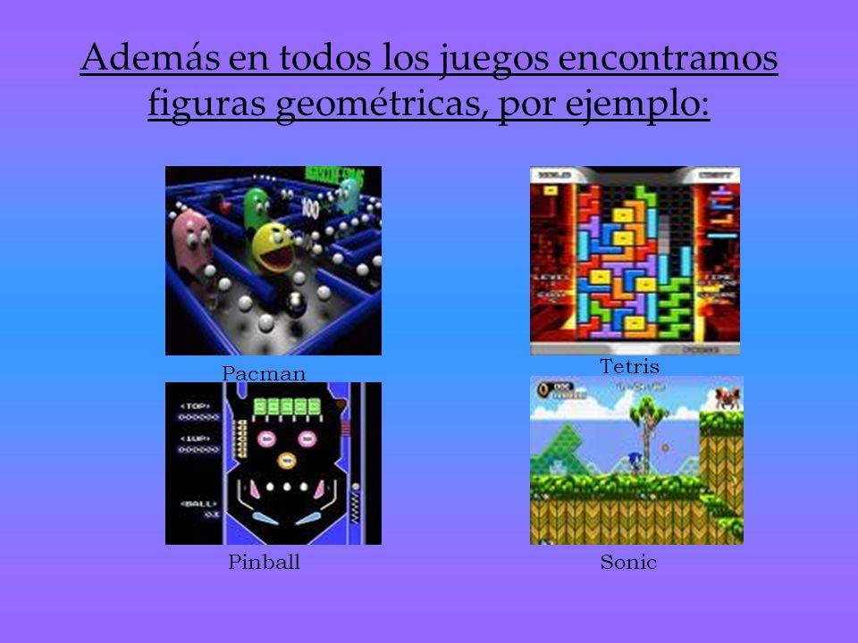 Además en todos los juegos encontramos figuras geométricas, por ejemplo: