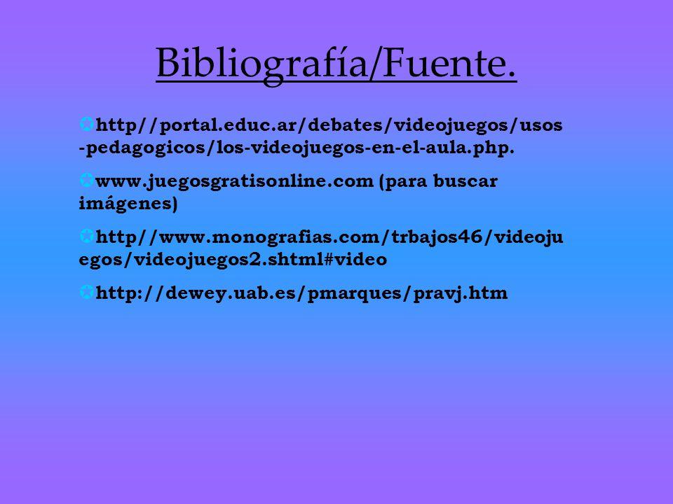 Bibliografía/Fuente. http//portal.educ.ar/debates/videojuegos/usos-pedagogicos/los-videojuegos-en-el-aula.php.