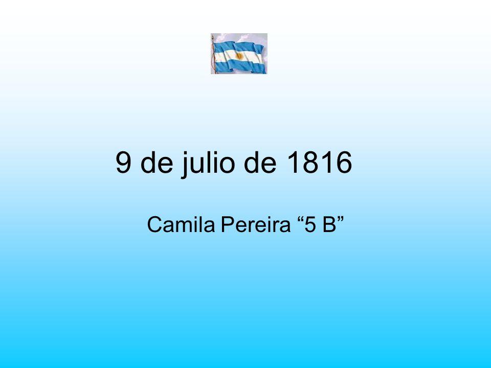 9 de julio de 1816 Camila Pereira 5 B