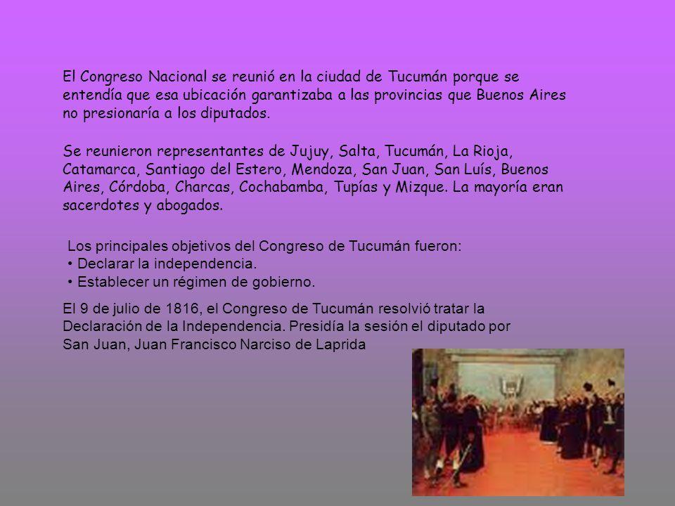 El Congreso Nacional se reunió en la ciudad de Tucumán porque se entendía que esa ubicación garantizaba a las provincias que Buenos Aires no presionaría a los diputados.