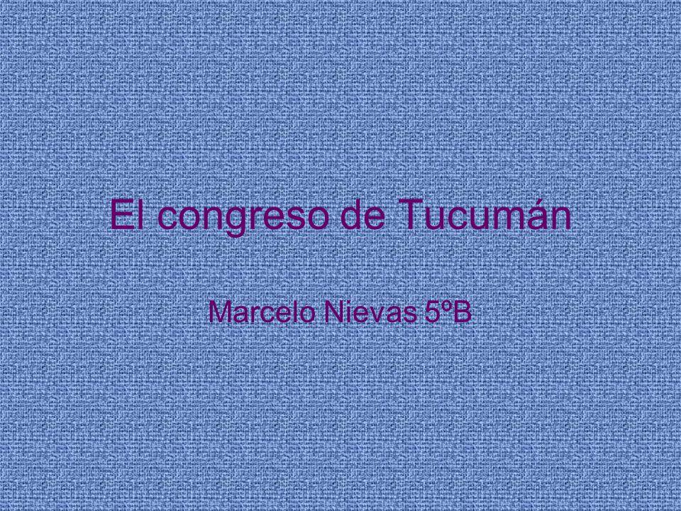 El congreso de Tucumán Marcelo Nievas 5ºB