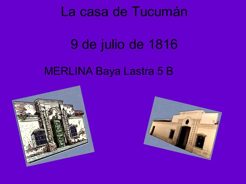 La casa de Tucumán 9 de julio de 1816