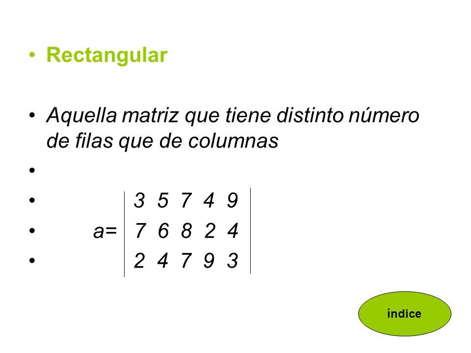 Aquella matriz que tiene distinto número de filas que de columnas