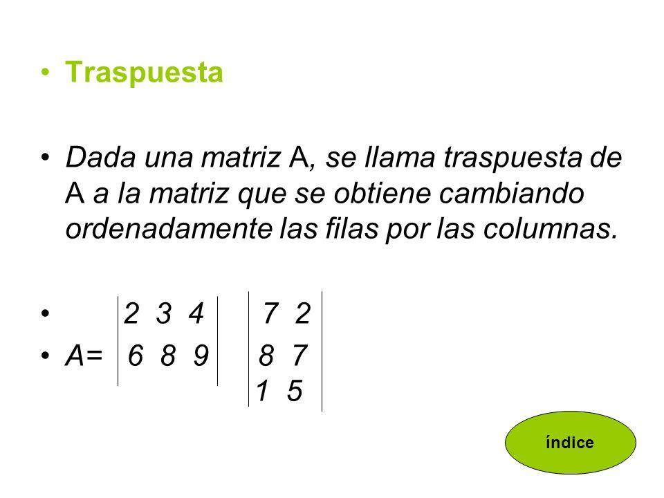TraspuestaDada una matriz A, se llama traspuesta de A a la matriz que se obtiene cambiando ordenadamente las filas por las columnas.