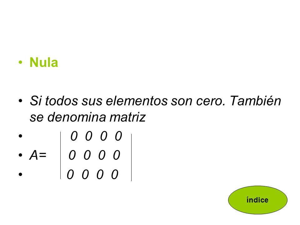 Si todos sus elementos son cero. También se denomina matriz 0 0 0 0