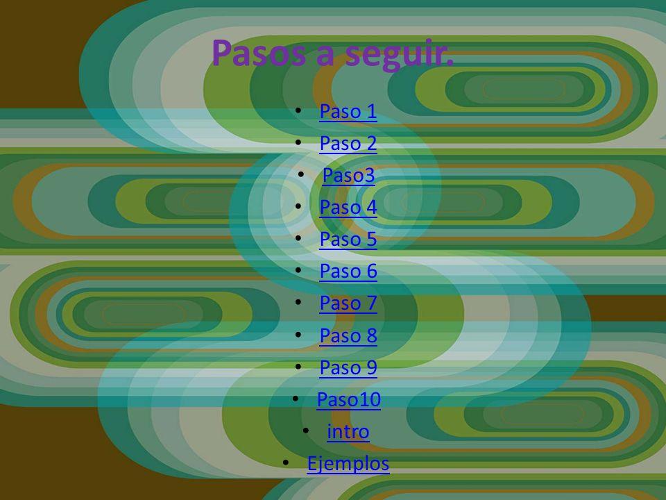 Pasos a seguir. Paso 1 Paso 2 Paso3 Paso 4 Paso 5 Paso 6 Paso 7 Paso 8