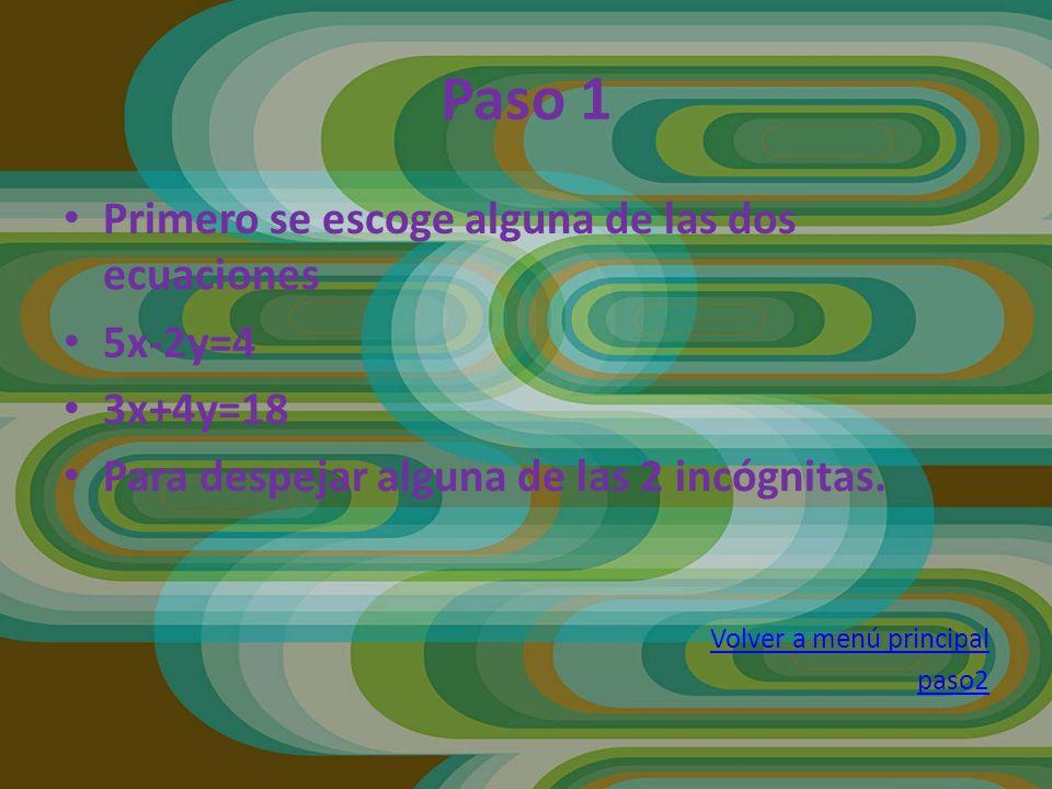 Paso 1 Primero se escoge alguna de las dos ecuaciones 5x-2y=4 3x+4y=18