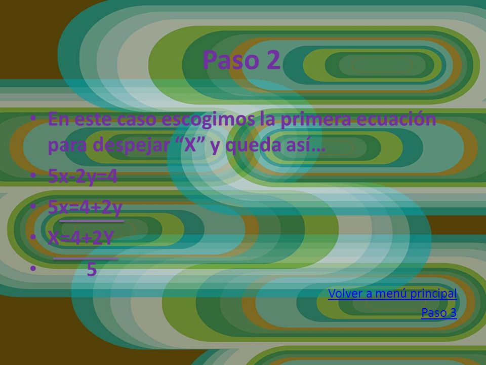 Paso 2 En este caso escogimos la primera ecuación para despejar X y queda así… 5x-2y=4. 5x=4+2y.