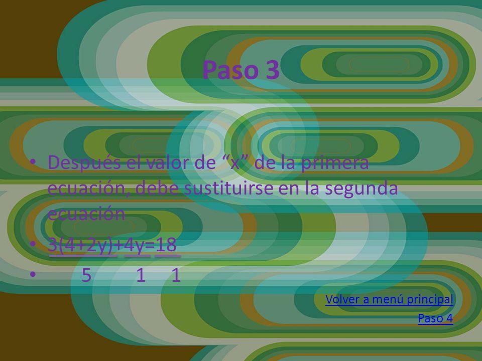 Paso 3 Después el valor de x de la primera ecuación, debe sustituirse en la segunda ecuación. 3(4+2y)+4y=18.