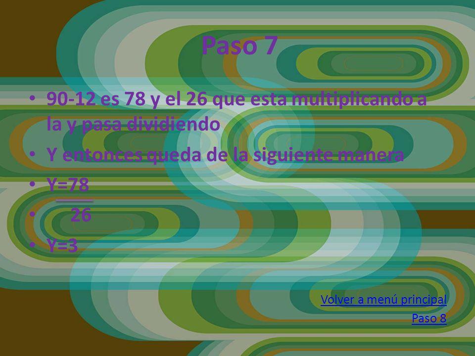 Paso 7 90-12 es 78 y el 26 que esta multiplicando a la y pasa dividiendo. Y entonces queda de la siguiente manera.