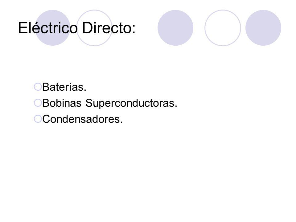 Eléctrico Directo: Baterías. Bobinas Superconductoras. Condensadores.