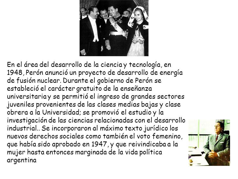 En el área del desarrollo de la ciencia y tecnología, en 1948, Perón anunció un proyecto de desarrollo de energía de fusión nuclear.