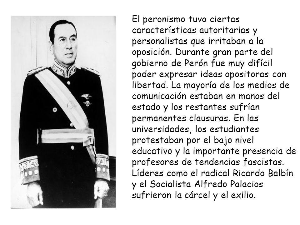 El peronismo tuvo ciertas características autoritarias y personalistas que irritaban a la oposición.