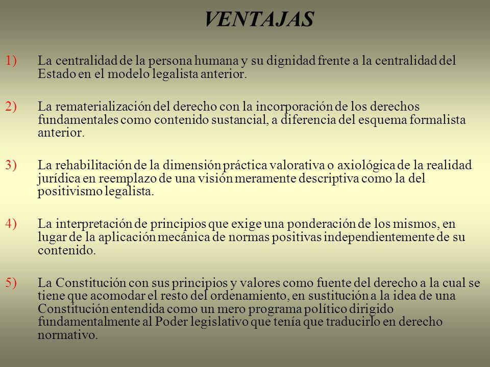 VENTAJAS 1) La centralidad de la persona humana y su dignidad frente a la centralidad del Estado en el modelo legalista anterior.