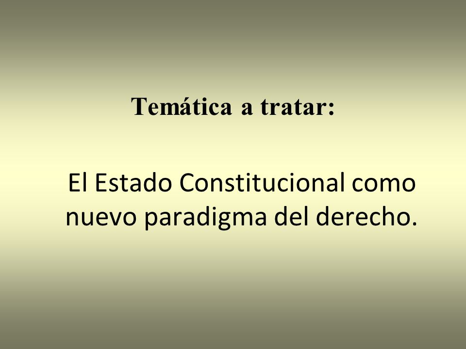 El Estado Constitucional como nuevo paradigma del derecho.