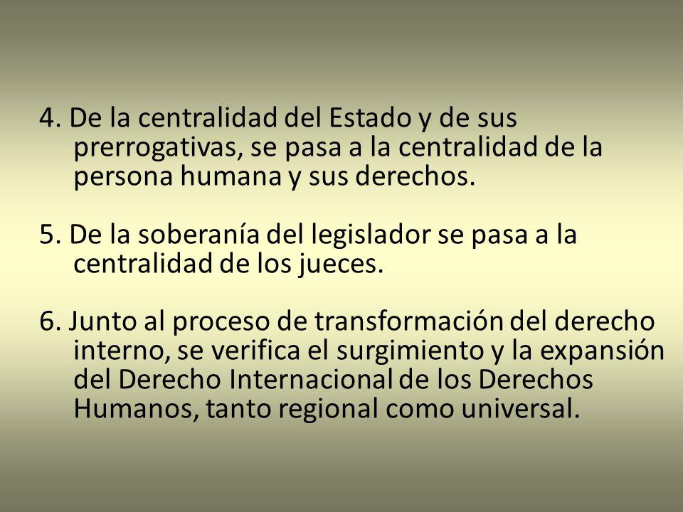 4. De la centralidad del Estado y de sus prerrogativas, se pasa a la centralidad de la persona humana y sus derechos.