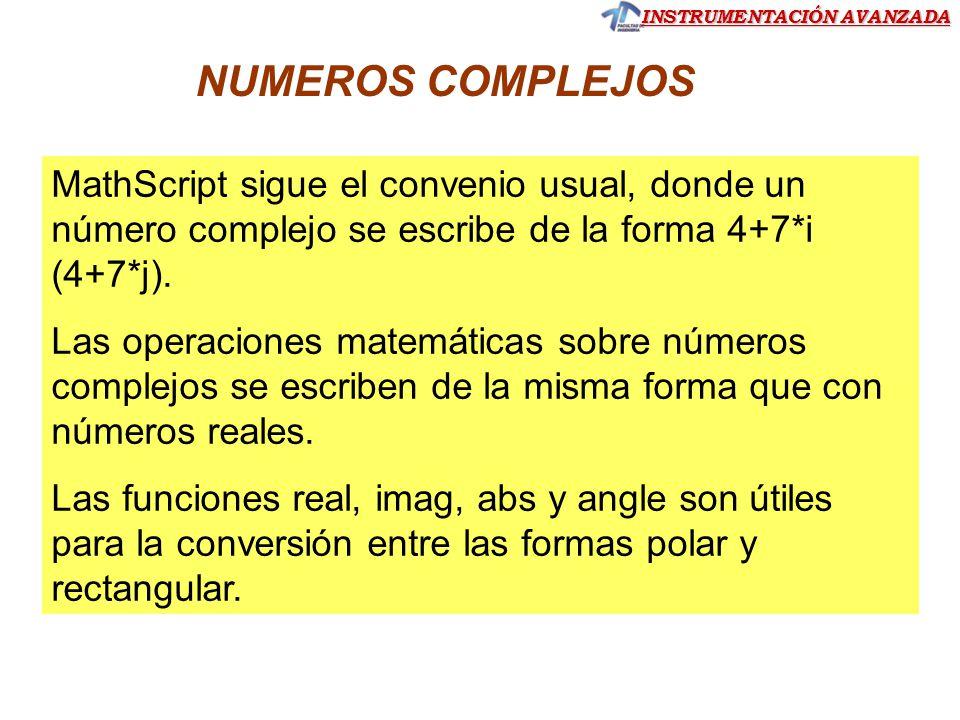 NUMEROS COMPLEJOS MathScript sigue el convenio usual, donde un número complejo se escribe de la forma 4+7*i (4+7*j).