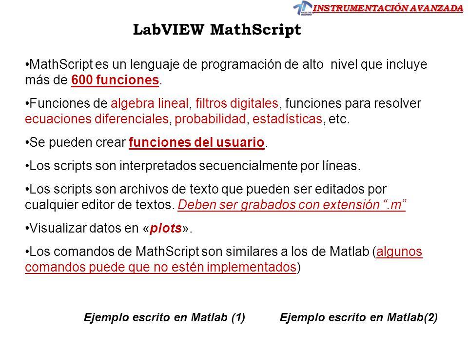 LabVIEW MathScript MathScript es un lenguaje de programación de alto nivel que incluye más de 600 funciones.