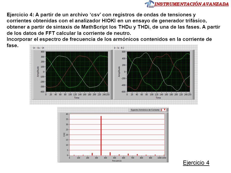 Ejercicio 4: A partir de un archivo 'csv' con registros de ondas de tensiones y corrientes obtenidas con el analizador HIOKI en un ensayo de generador trifásico, obtener a partir de sintaxis de MathScript los THDu y THDi, de una de las fases. A partir de los datos de FFT calcular la corriente de neutro.