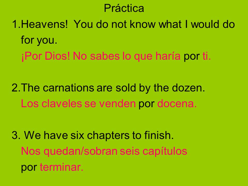 Práctica 1.Heavens! You do not know what I would do. for you. ¡Por Dios! No sabes lo que haría por ti.