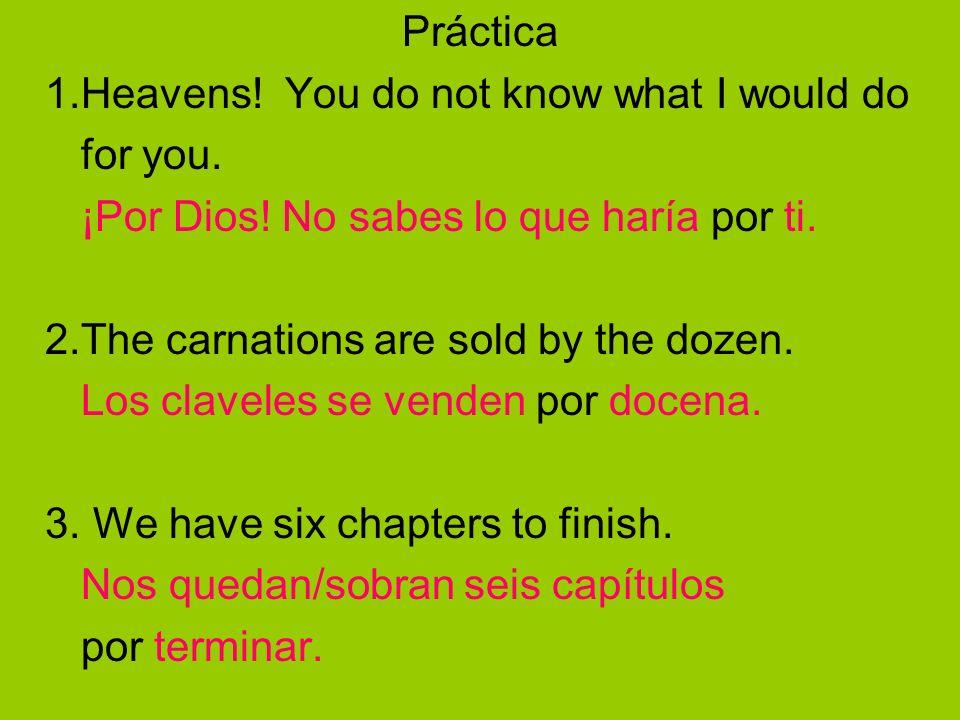 Práctica1.Heavens! You do not know what I would do. for you. ¡Por Dios! No sabes lo que haría por ti.