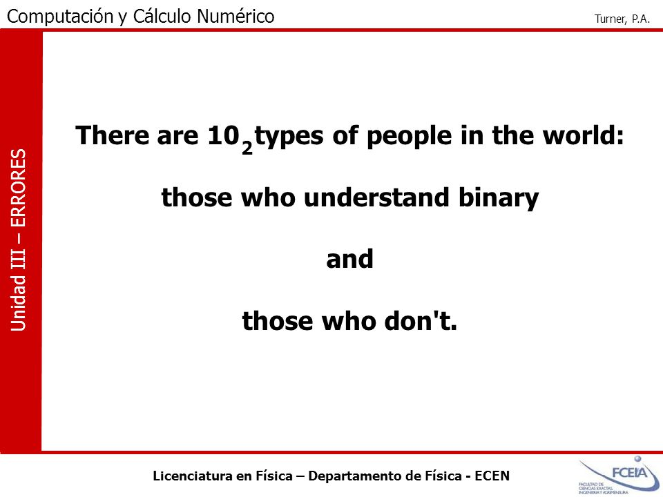 There are 10 types of people in the world: those who understand binary