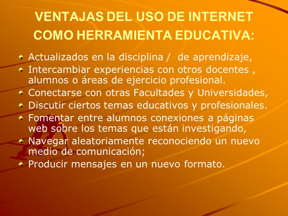 VENTAJAS DEL USO DE INTERNET COMO HERRAMIENTA EDUCATIVA: