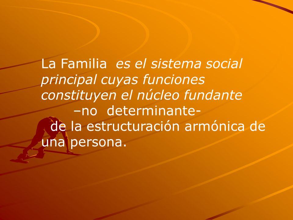 La Familia es el sistema social principal cuyas funciones constituyen el núcleo fundante