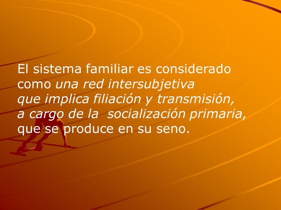 El sistema familiar es considerado como una red intersubjetiva