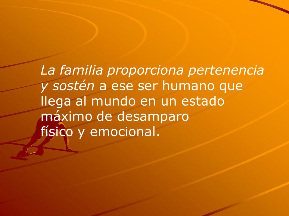La familia proporciona pertenencia y sostén a ese ser humano que llega al mundo en un estado máximo de desamparo