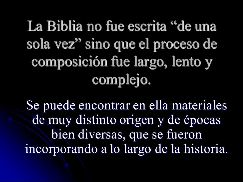 La Biblia no fue escrita de una sola vez sino que el proceso de composición fue largo, lento y complejo.