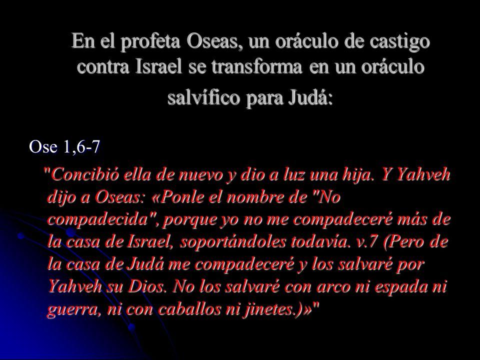 En el profeta Oseas, un oráculo de castigo contra Israel se transforma en un oráculo salvífico para Judá: