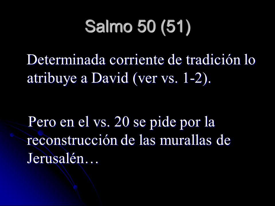 Salmo 50 (51) Determinada corriente de tradición lo atribuye a David (ver vs. 1-2).