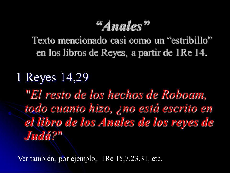Anales Texto mencionado casi como un estribillo en los libros de Reyes, a partir de 1Re 14.