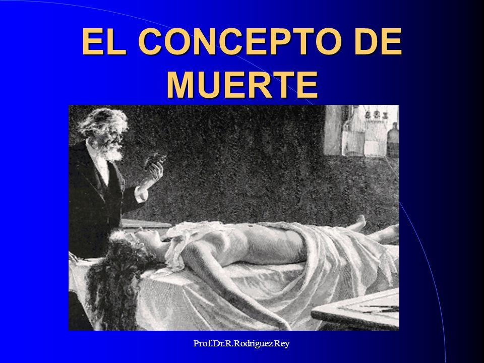 EL CONCEPTO DE MUERTE Prof.Dr.R.Rodriguez Rey
