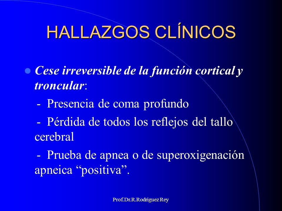 HALLAZGOS CLÍNICOS Cese irreversible de la función cortical y troncular: - Presencia de coma profundo.