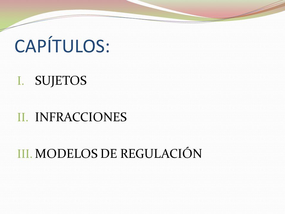 CAPÍTULOS: SUJETOS INFRACCIONES MODELOS DE REGULACIÓN