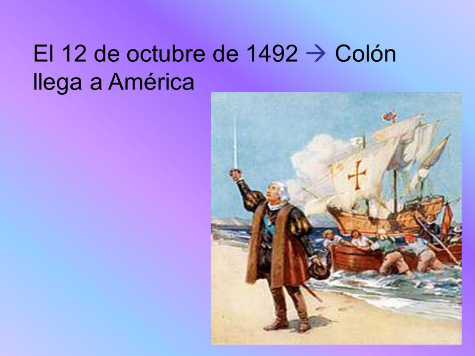 El 12 de octubre de 1492  Colón llega a América