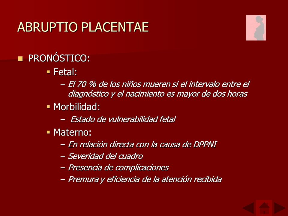 ABRUPTIO PLACENTAE PRONÓSTICO: Fetal: Morbilidad: Materno: