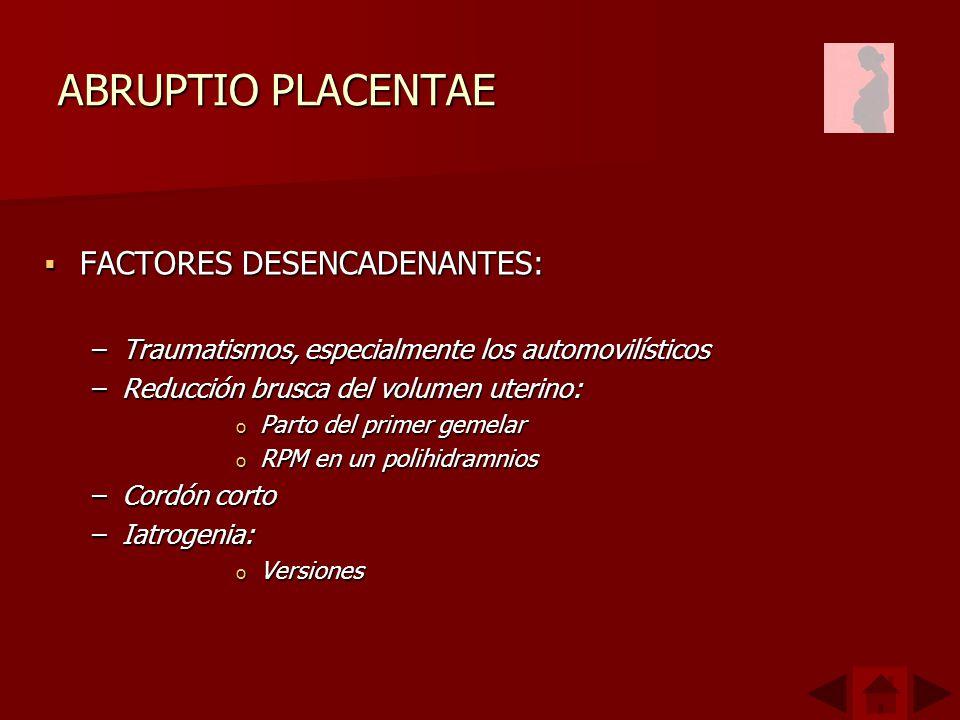 ABRUPTIO PLACENTAE FACTORES DESENCADENANTES: