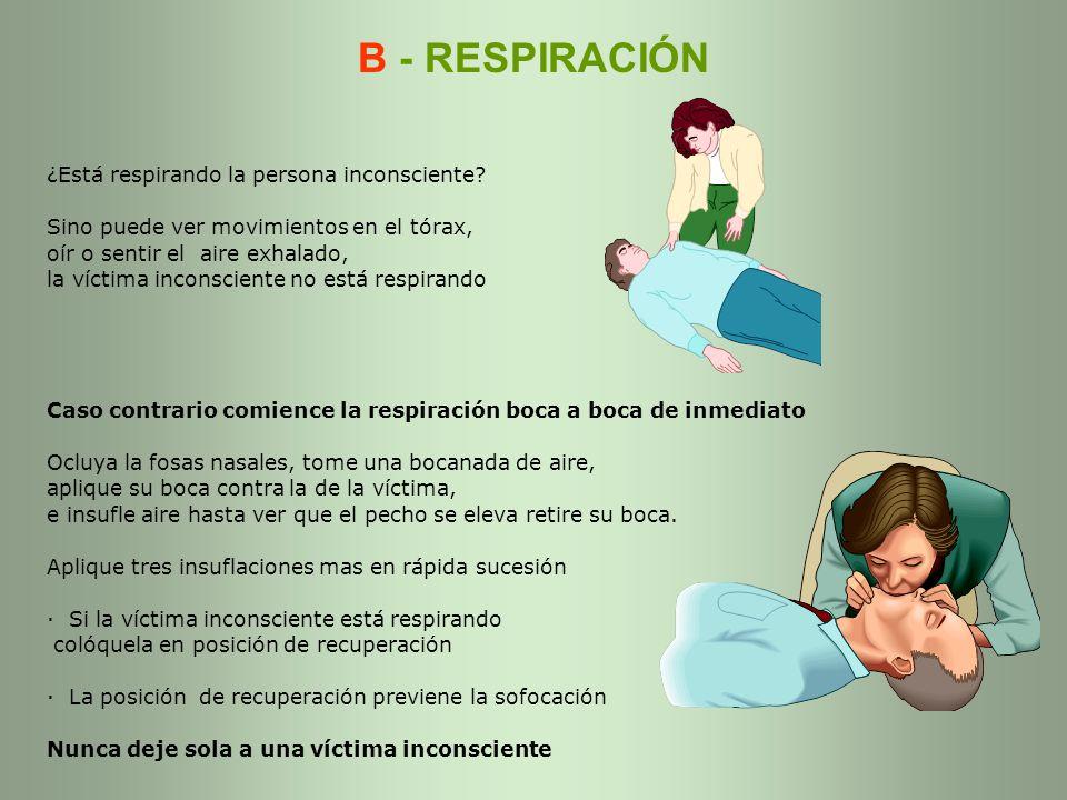 B - RESPIRACIÓN ¿Está respirando la persona inconsciente