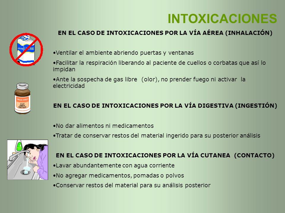 INTOXICACIONES EN EL CASO DE INTOXICACIONES POR LA VÍA AÉREA (INHALACIÓN) Ventilar el ambiente abriendo puertas y ventanas.