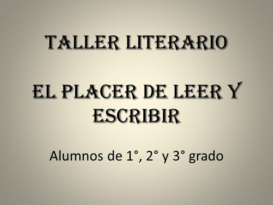 Taller Literario El placer de leer y escribir Alumnos de 1°, 2° y 3° grado