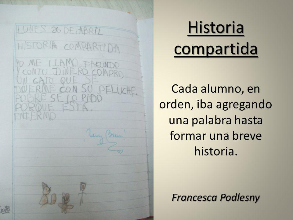 Historia compartida Cada alumno, en orden, iba agregando una palabra hasta formar una breve historia.