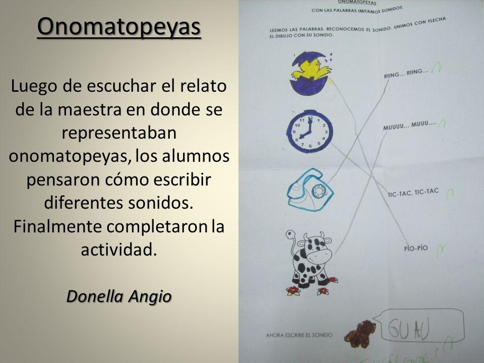 Onomatopeyas Luego de escuchar el relato de la maestra en donde se representaban onomatopeyas, los alumnos pensaron cómo escribir diferentes sonidos.