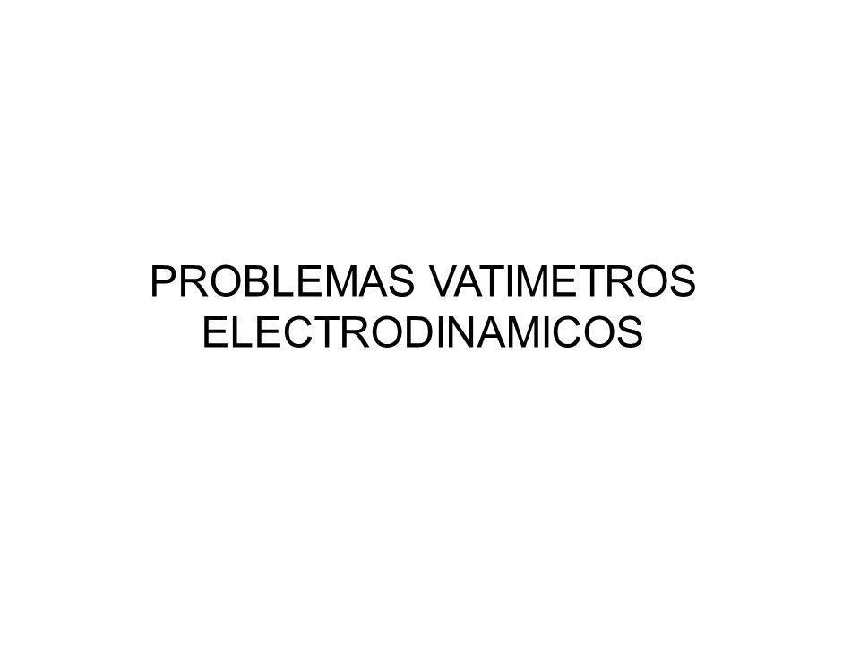 PROBLEMAS VATIMETROS ELECTRODINAMICOS