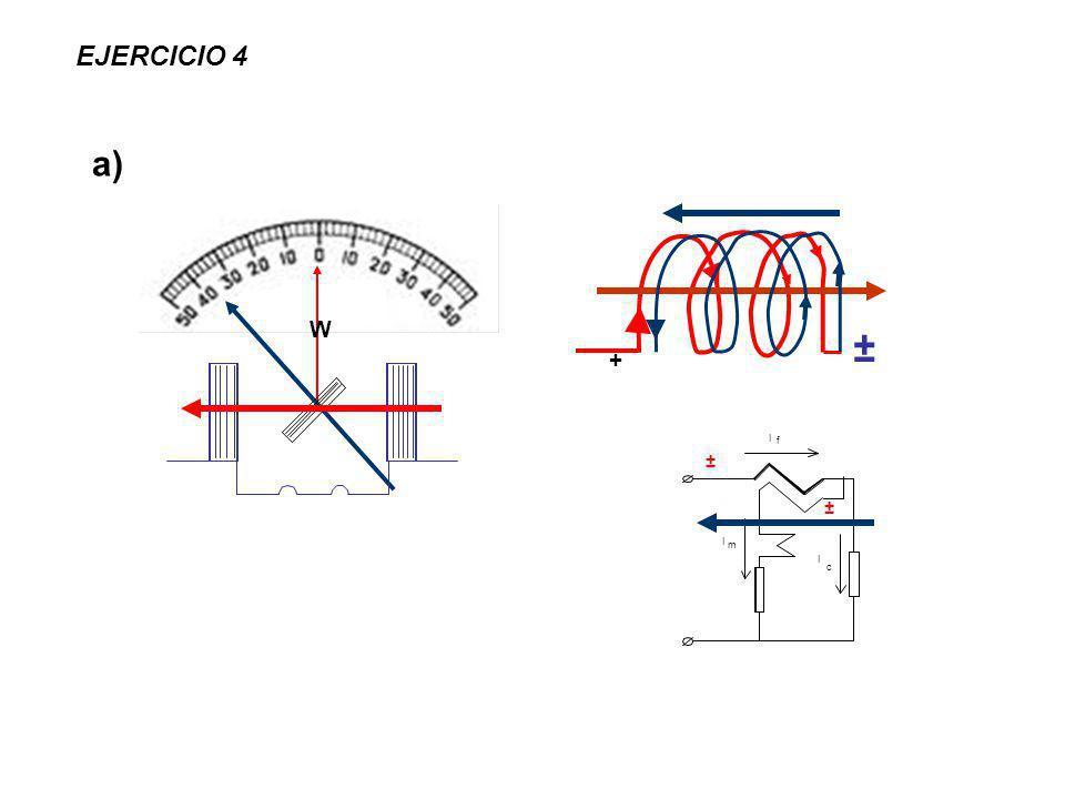 EJERCICIO 4 a) W ± + I f m c ±