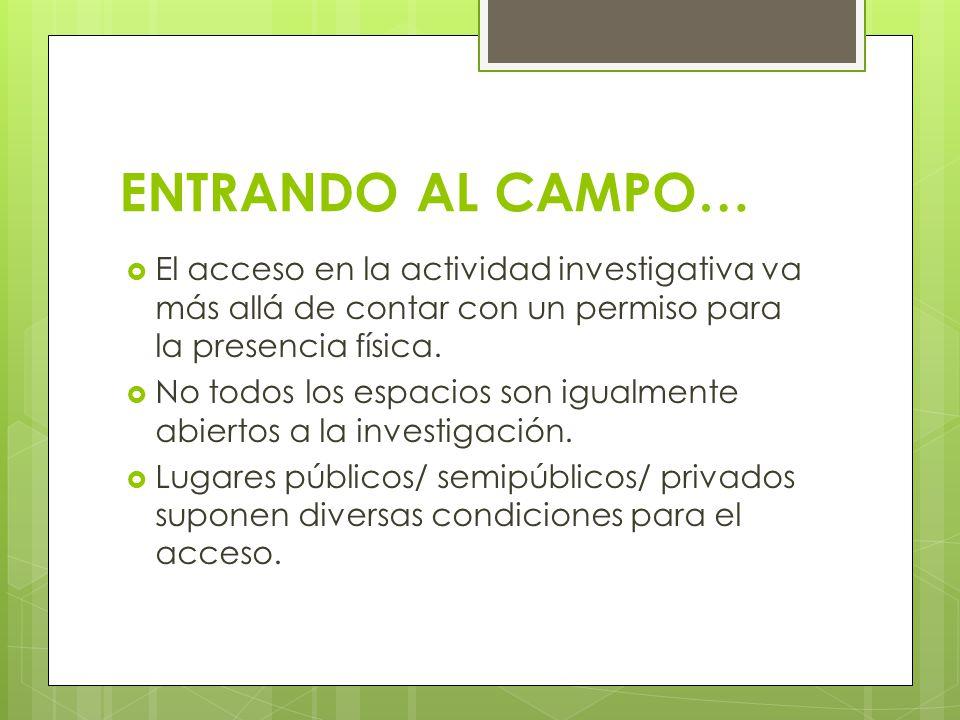 ENTRANDO AL CAMPO… El acceso en la actividad investigativa va más allá de contar con un permiso para la presencia física.