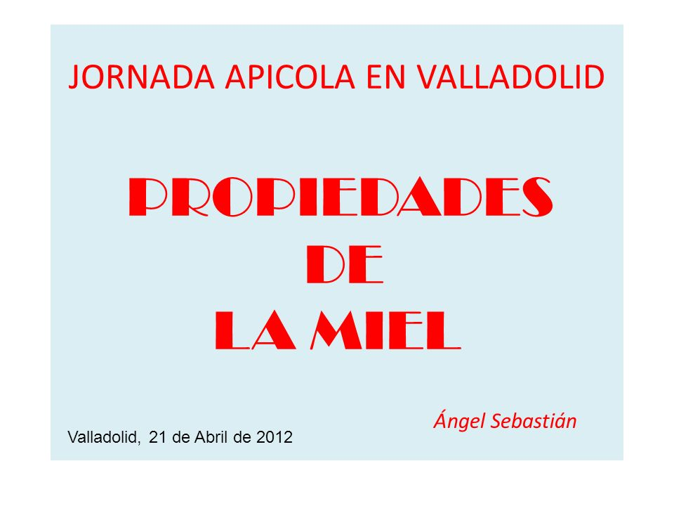 JORNADA APICOLA EN VALLADOLID PROPIEDADES DE LA MIEL Ángel Sebastián