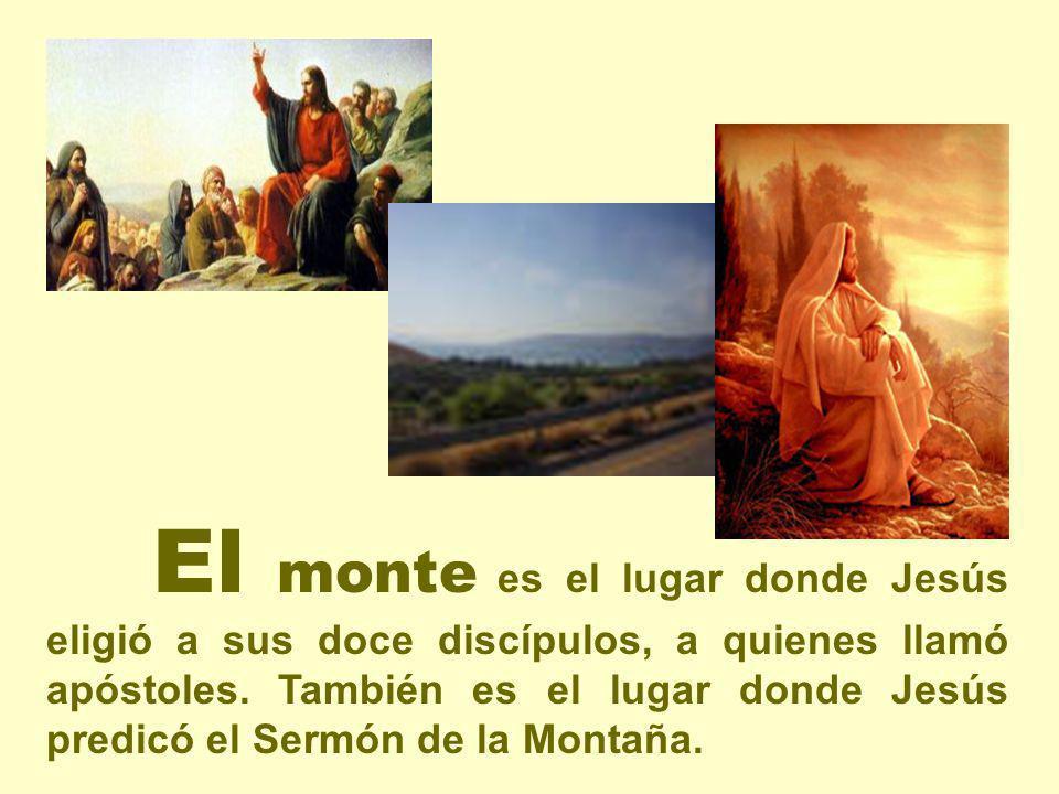 El monte es el lugar donde Jesús eligió a sus doce discípulos, a quienes llamó apóstoles.
